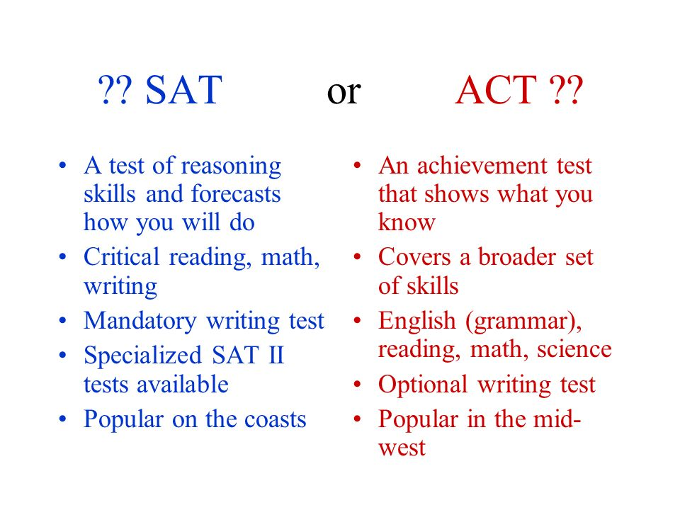 . SAT or ACT .