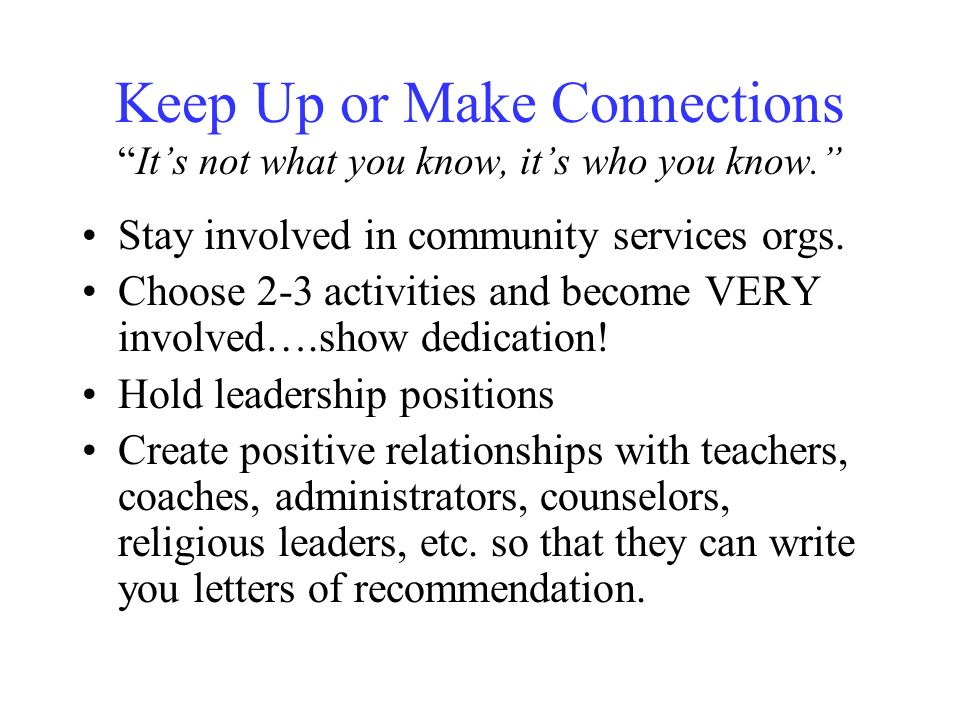 Keep Up or Make Connections It's not what you know, it's who you know. Stay involved in community services orgs.