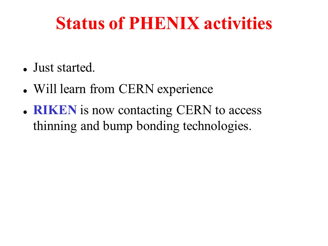 Status of PHENIX activities Just started.
