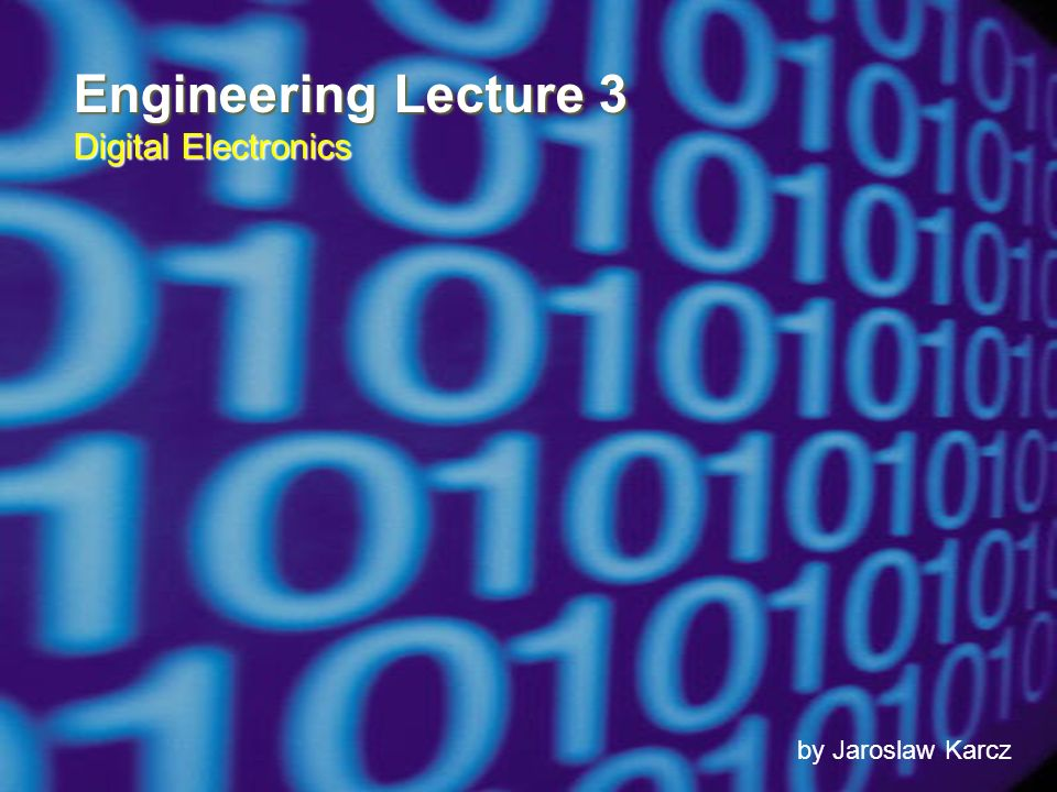 Engineering Lecture 3 Digital Electronics by Jaroslaw Karcz