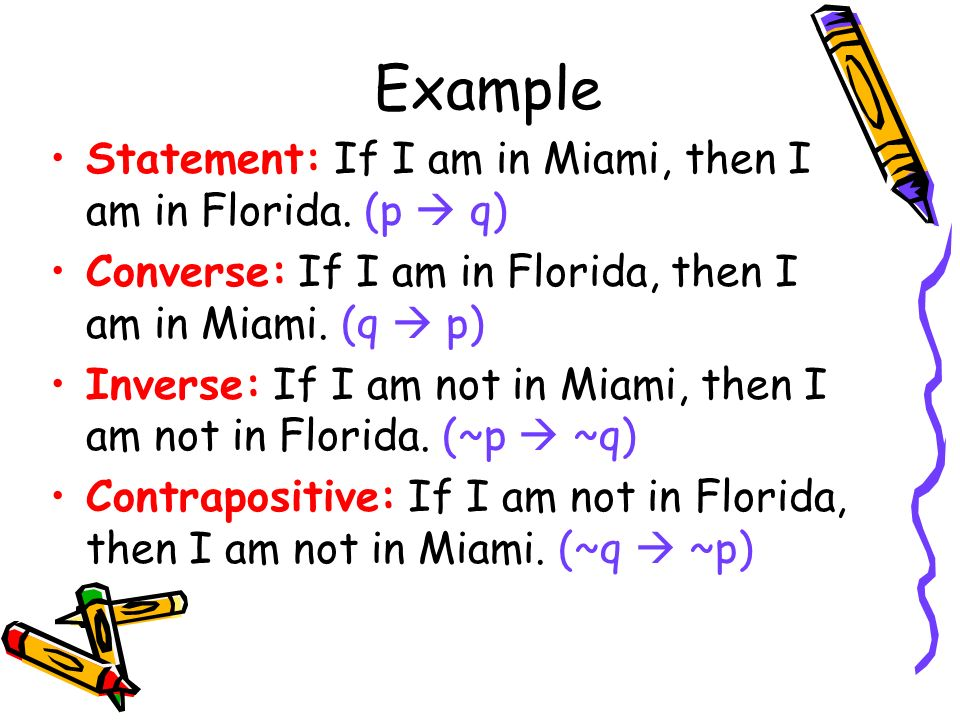 Example Statement: If I am in Miami, then I am in Florida.