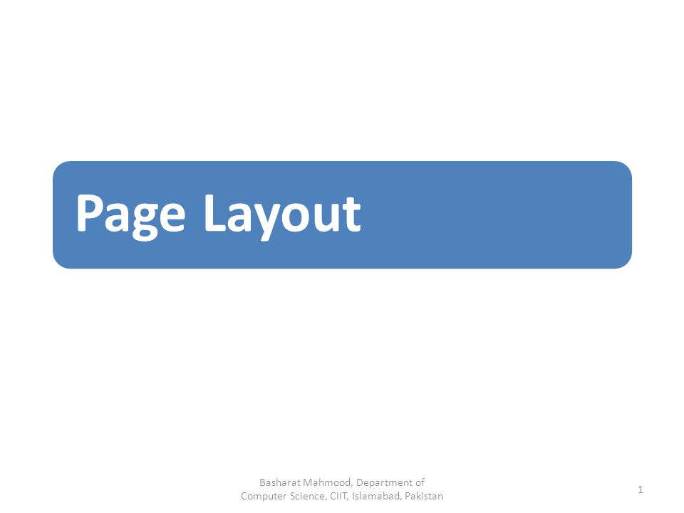 Page Layout Basharat Mahmood, Department of Computer Science, CIIT, Islamabad, Pakistan 1