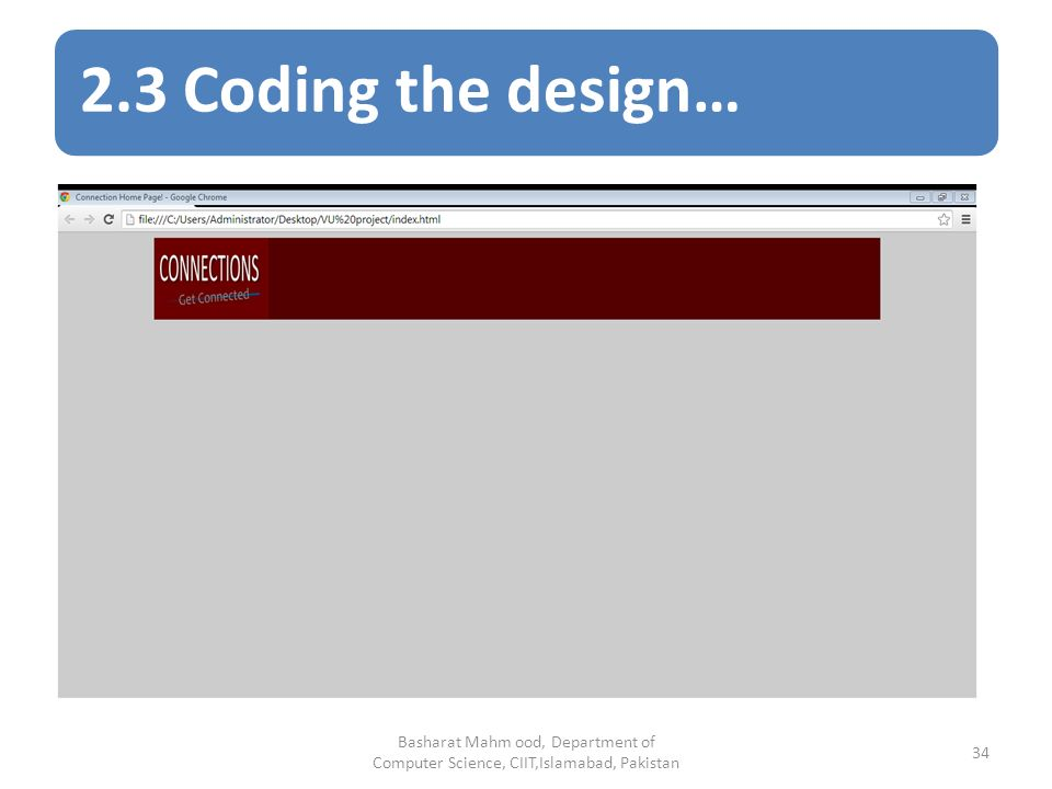 2.3 Coding the design… Basharat Mahm ood, Department of Computer Science, CIIT,Islamabad, Pakistan 34