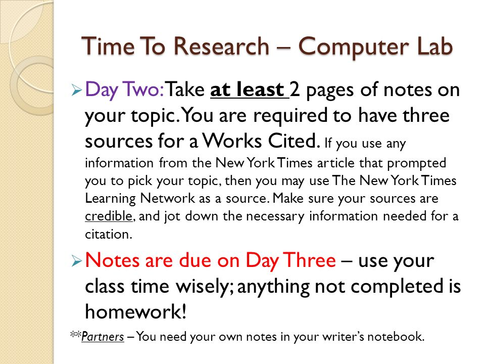 Time To Research – Computer Lab  Day Two: Take at least 2 pages of notes on your topic.