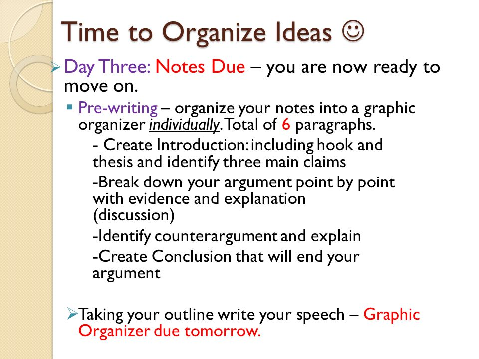 Time to Organize Ideas Time to Organize Ideas  Day Three: Notes Due – you are now ready to move on.