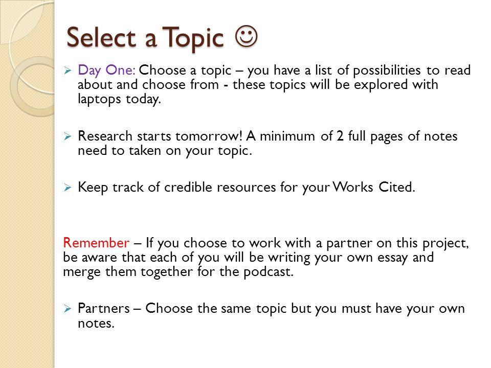 Select a Topic Select a Topic  Day One: Choose a topic – you have a list of possibilities to read about and choose from - these topics will be explored with laptops today.