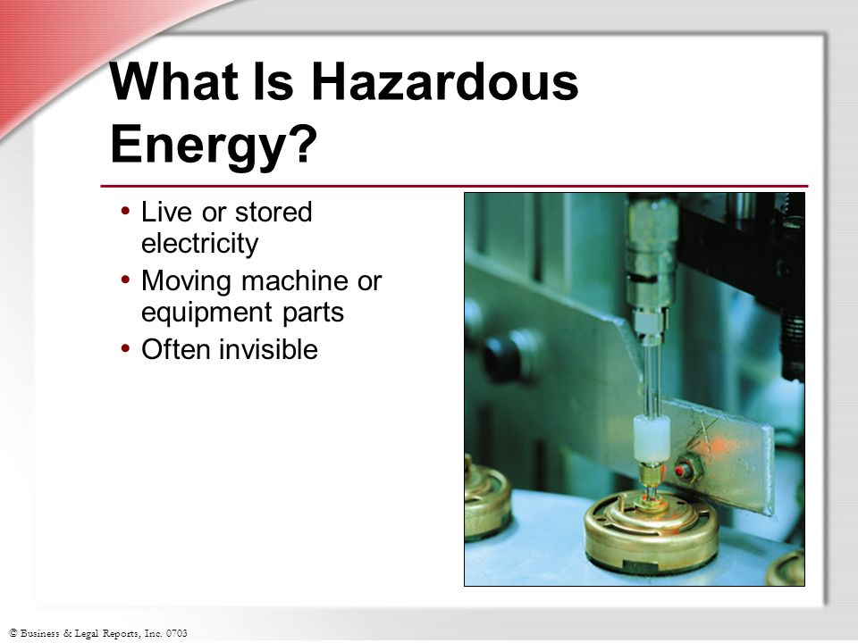 © Business & Legal Reports, Inc What Is Hazardous Energy.