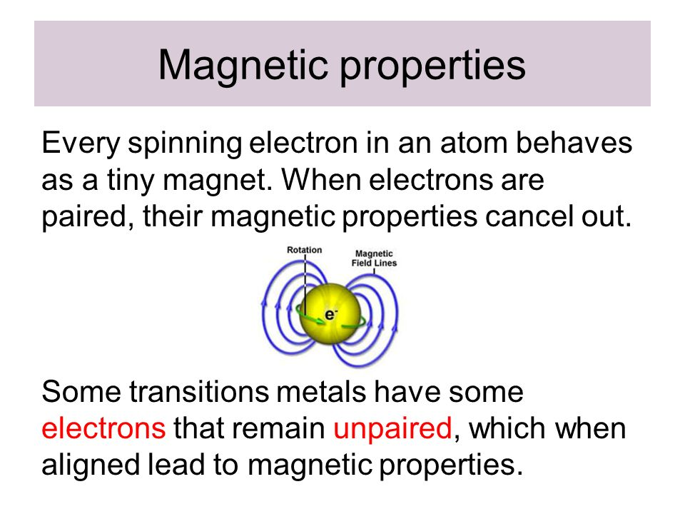Magnetic properties Every spinning electron in an atom behaves as a tiny magnet.