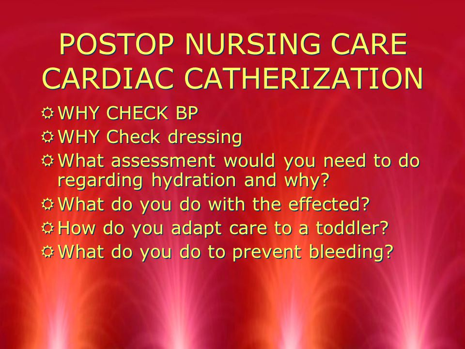 POSTOP NURSING CARE CARDIAC CATHERIZATION RWhat would you expect to find when assessing the pulses.