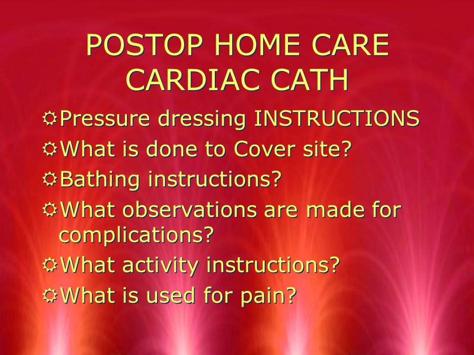 POSTOP NURSING CARE CARDIAC CATHERIZATION RWHY CHECK BP RWHY Check dressing RWhat assessment would you need to do regarding hydration and why.