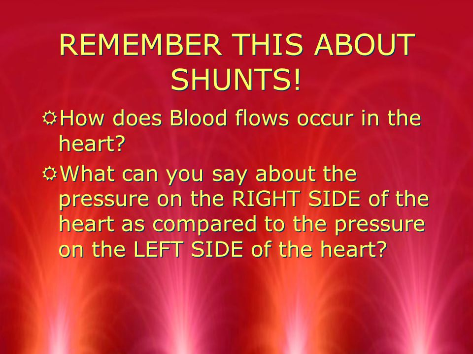 CLASSIFICATION OF CHD RBased on how the blood flows: obstructed, delayed, abnormally shunted: 1.Blood flow can be obstructed or delayed which CHD (what anomalies are examples ) 2.If Blood is abnormally shunted from one side of the heart to the other eg: what happens to pulmonary blood flow with a left to right shunt.