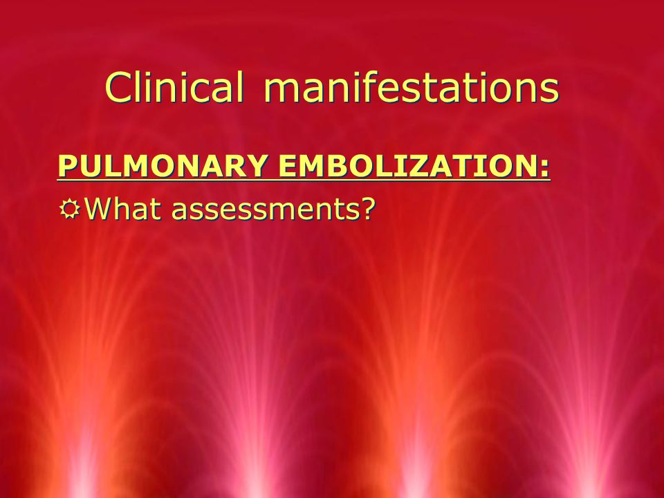 Clinical manifestations CEREBRAL EMBOLIZATION: RWhat assessments.