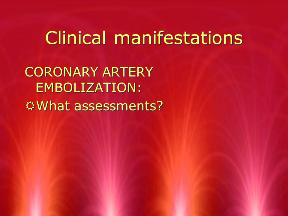 Clinical manifestations PULMONARY EMBOLIZATION: RWhat assessments.