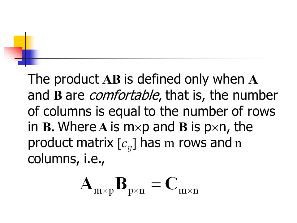 The product AB is defined only when A and B are comfortable, that is, the number of columns is equal to the number of rows in B.