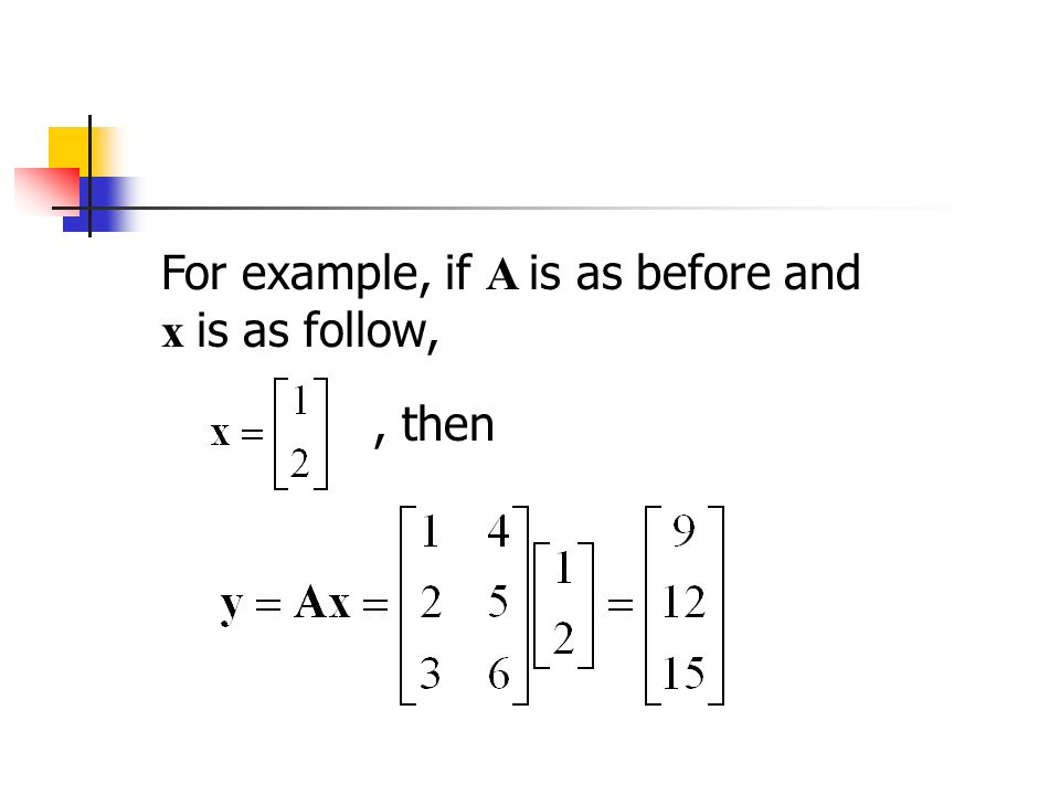 For example, if A is as before and x is as follow,, then