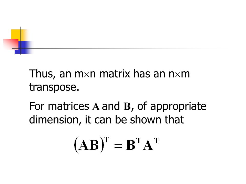 Thus, an m  n matrix has an n  m transpose.