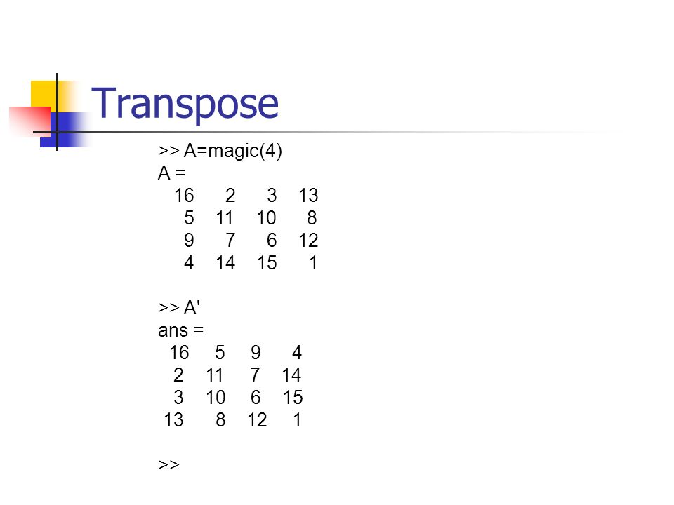 Transpose >> A=magic(4) A = >> A ans = >>