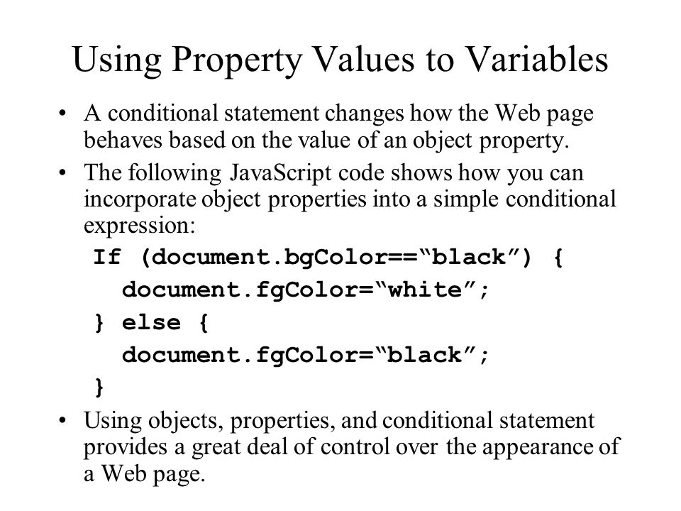 Using Property Values to Variables A conditional statement changes how the Web page behaves based on the value of an object property.