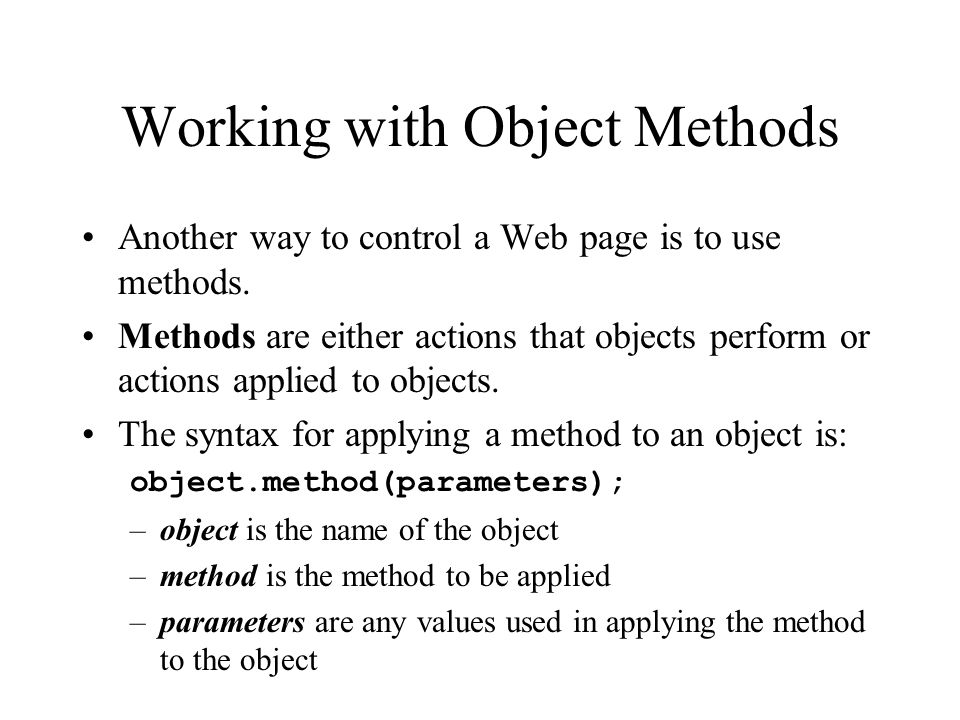 Working with Object Methods Another way to control a Web page is to use methods.