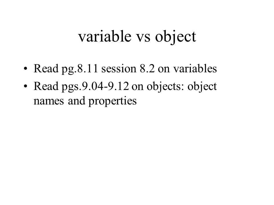 variable vs object Read pg.8.11 session 8.2 on variables Read pgs on objects: object names and properties