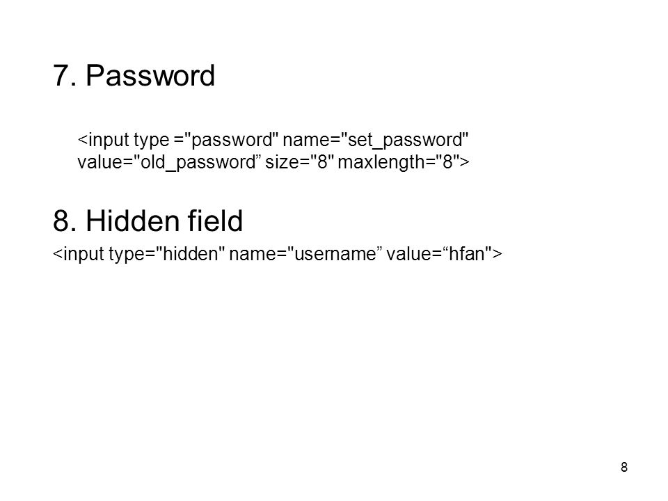 8 7. Password 8. Hidden field