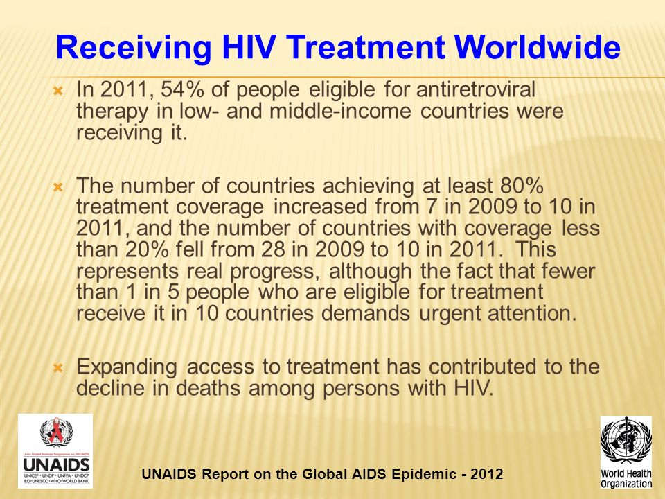Receiving HIV Treatment Worldwide  In 2011, 54% of people eligible for antiretroviral therapy in low- and middle-income countries were receiving it.