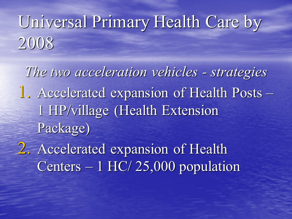 Universal Primary Health Care by 2008 The two acceleration vehicles - strategies 1.