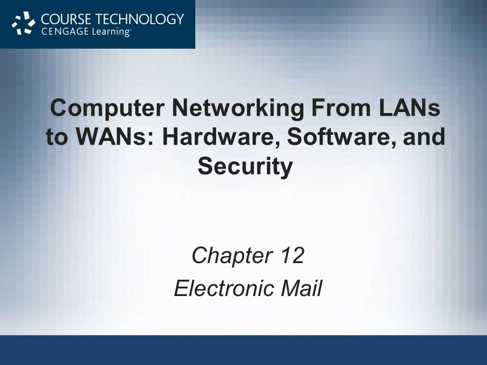 Computer Networking From LANs to WANs: Hardware, Software, and Security Chapter 12 Electronic Mail