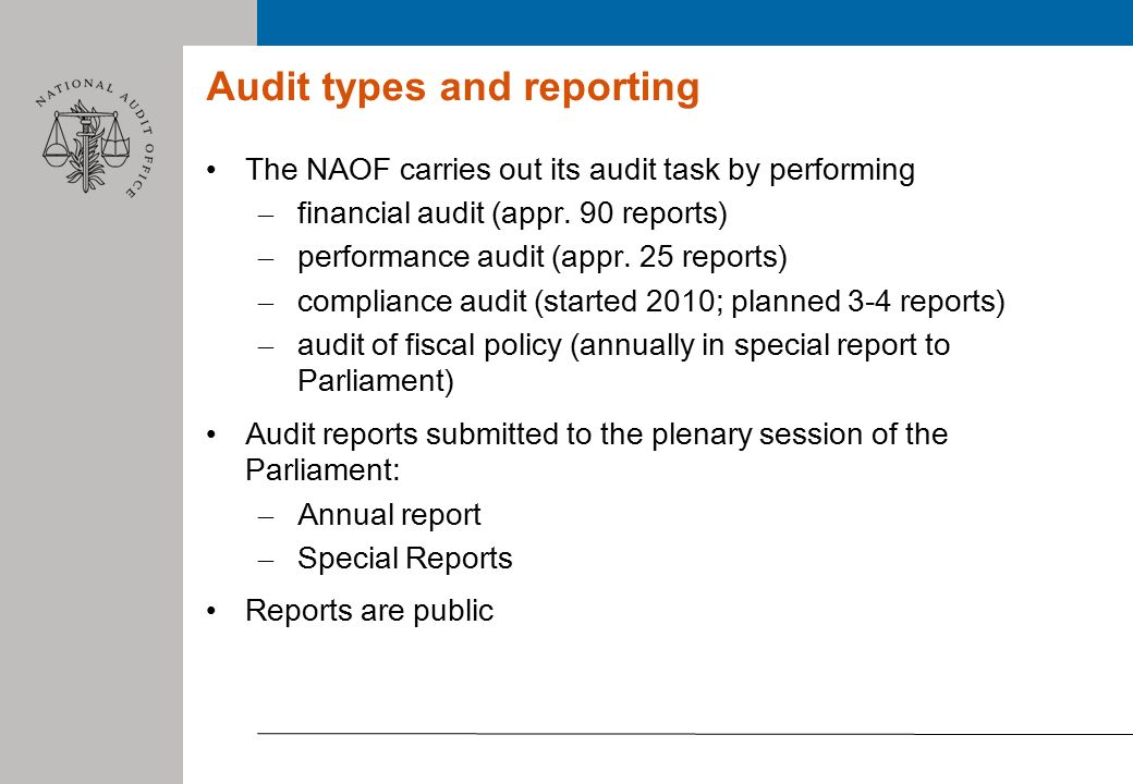 Audit types and reporting The NAOF carries out its audit task by performing – financial audit (appr.