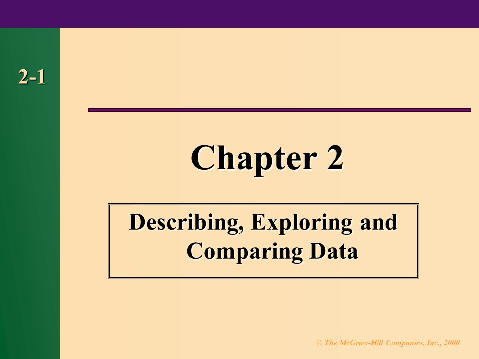 © The McGraw-Hill Companies, Inc., Chapter 2 Describing, Exploring and Comparing Data