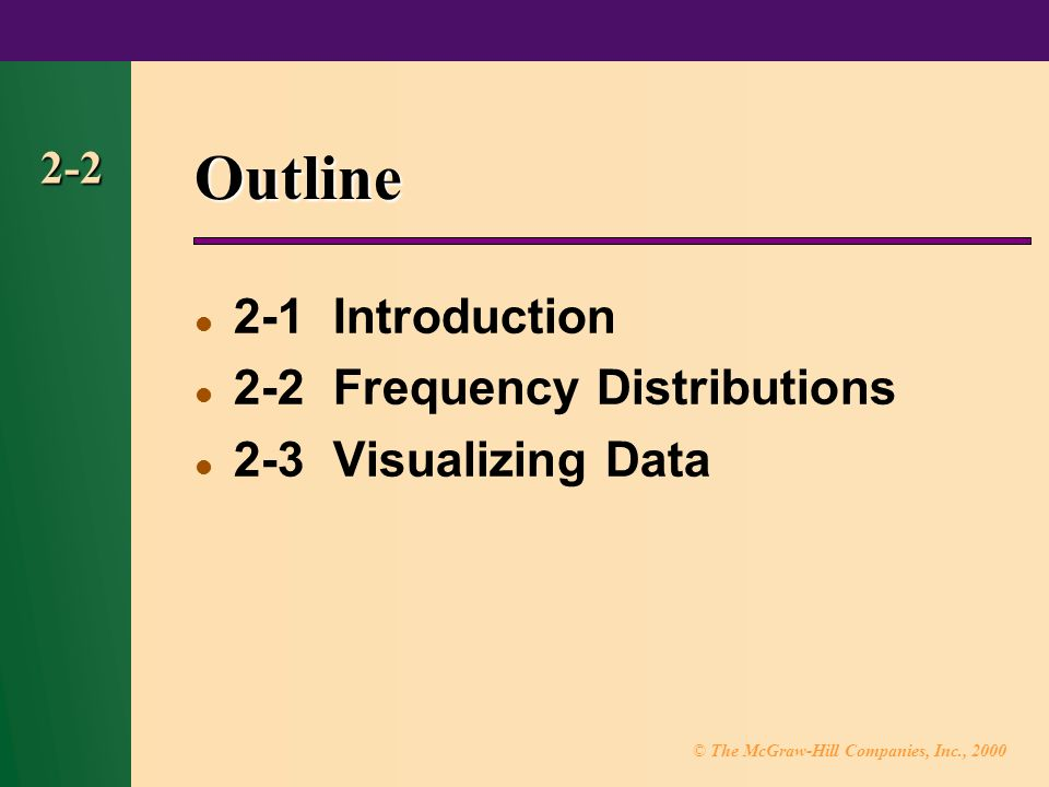 © The McGraw-Hill Companies, Inc., Outline 2-1 Introduction 2-2 Frequency Distributions 2-3 Visualizing Data