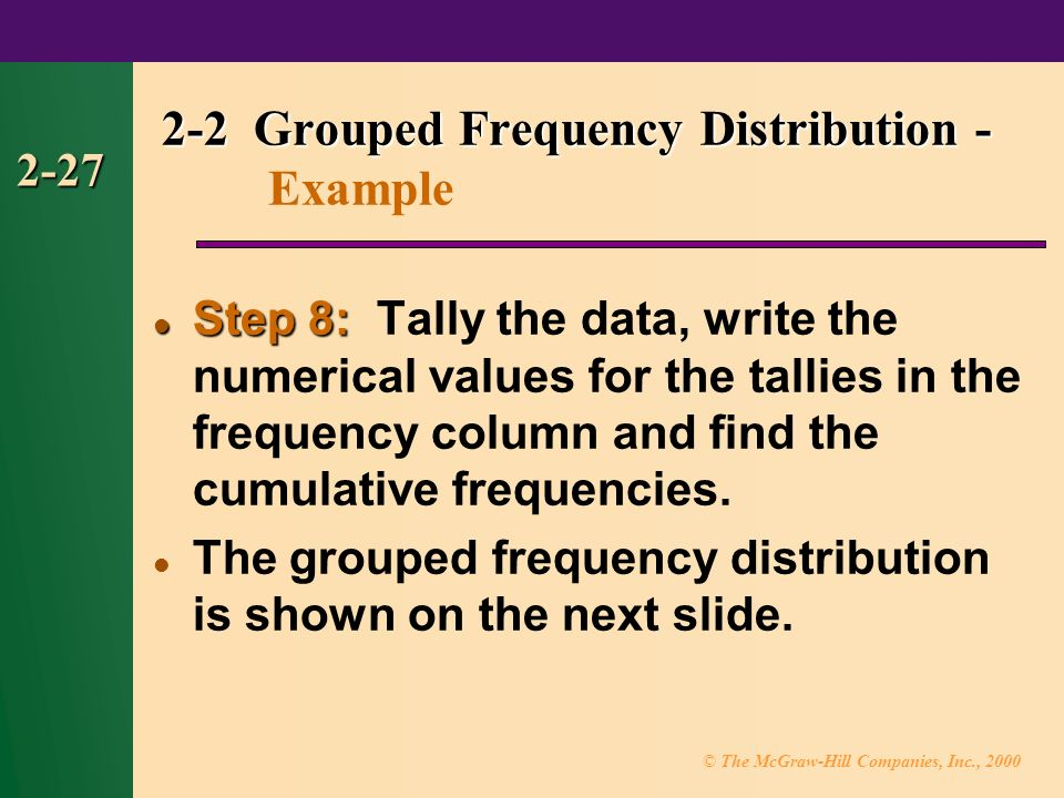 © The McGraw-Hill Companies, Inc., Step 8: Step 8: Tally the data, write the numerical values for the tallies in the frequency column and find the cumulative frequencies.