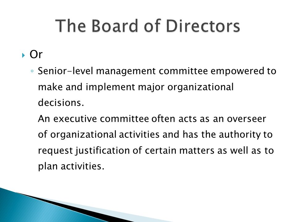  Or ◦ Senior-level management committee empowered to make and implement major organizational decisions.