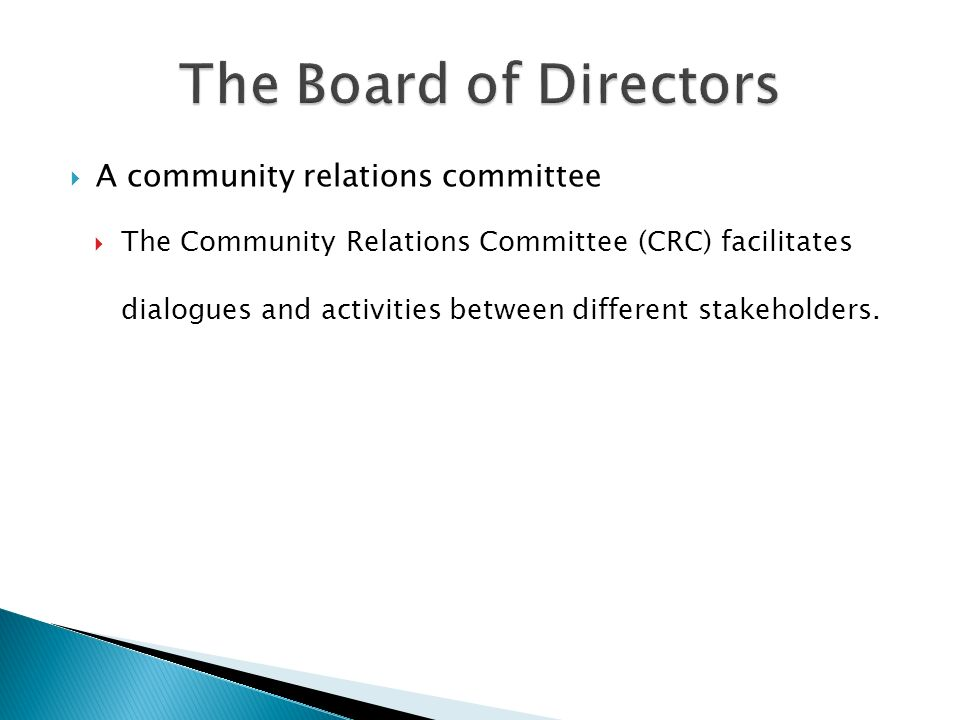  A community relations committee  The Community Relations Committee (CRC) facilitates dialogues and activities between different stakeholders.