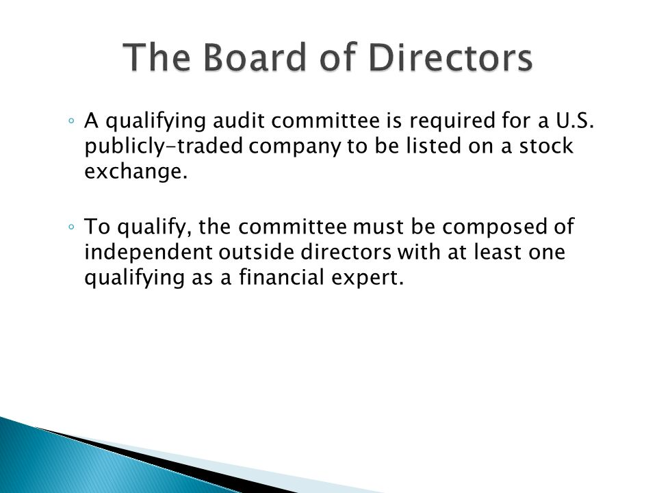 ◦ A qualifying audit committee is required for a U.S.