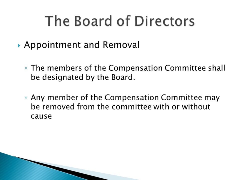  Appointment and Removal ◦ The members of the Compensation Committee shall be designated by the Board.