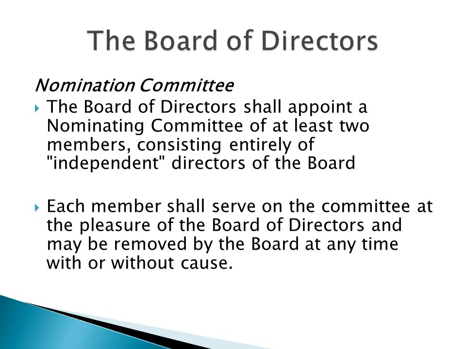Nomination Committee  The Board of Directors shall appoint a Nominating Committee of at least two members, consisting entirely of independent directors of the Board  Each member shall serve on the committee at the pleasure of the Board of Directors and may be removed by the Board at any time with or without cause.