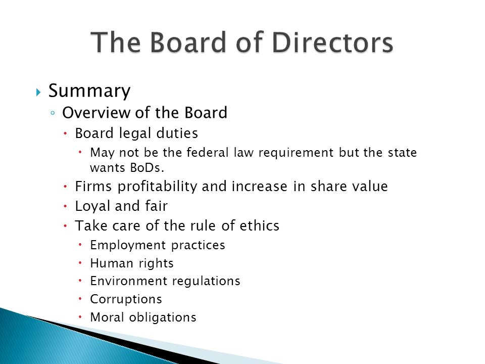  Summary ◦ Overview of the Board  Board legal duties  May not be the federal law requirement but the state wants BoDs.