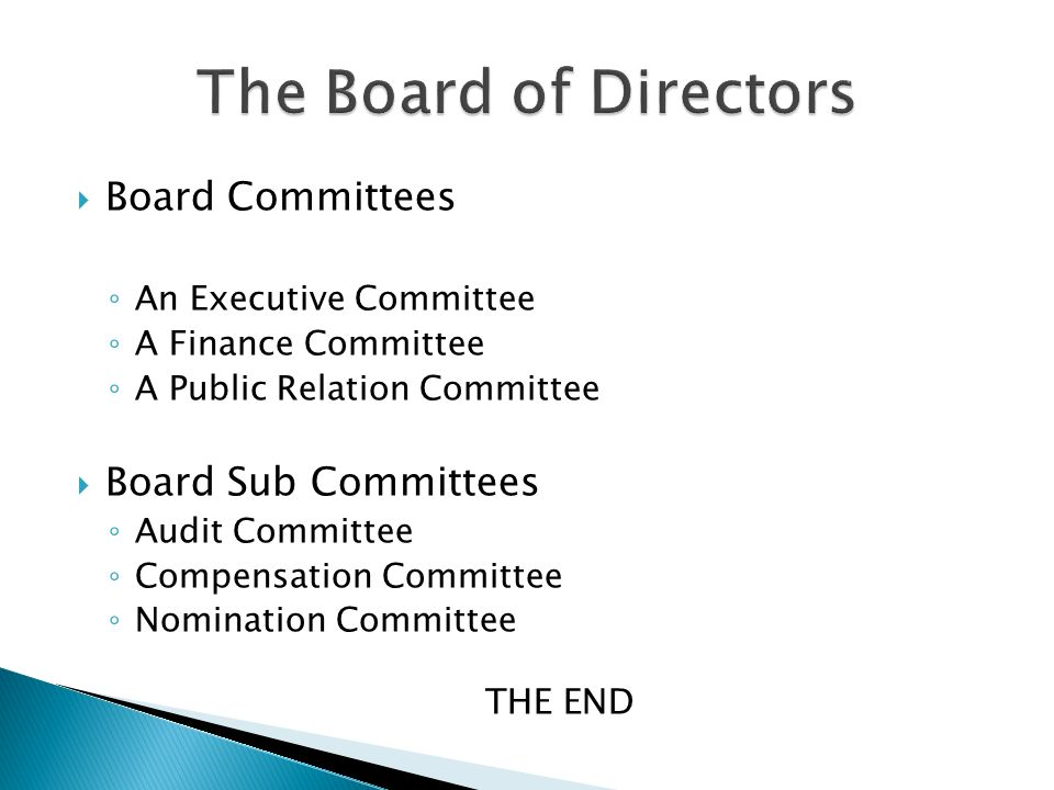  Board Committees ◦ An Executive Committee ◦ A Finance Committee ◦ A Public Relation Committee  Board Sub Committees ◦ Audit Committee ◦ Compensation Committee ◦ Nomination Committee THE END