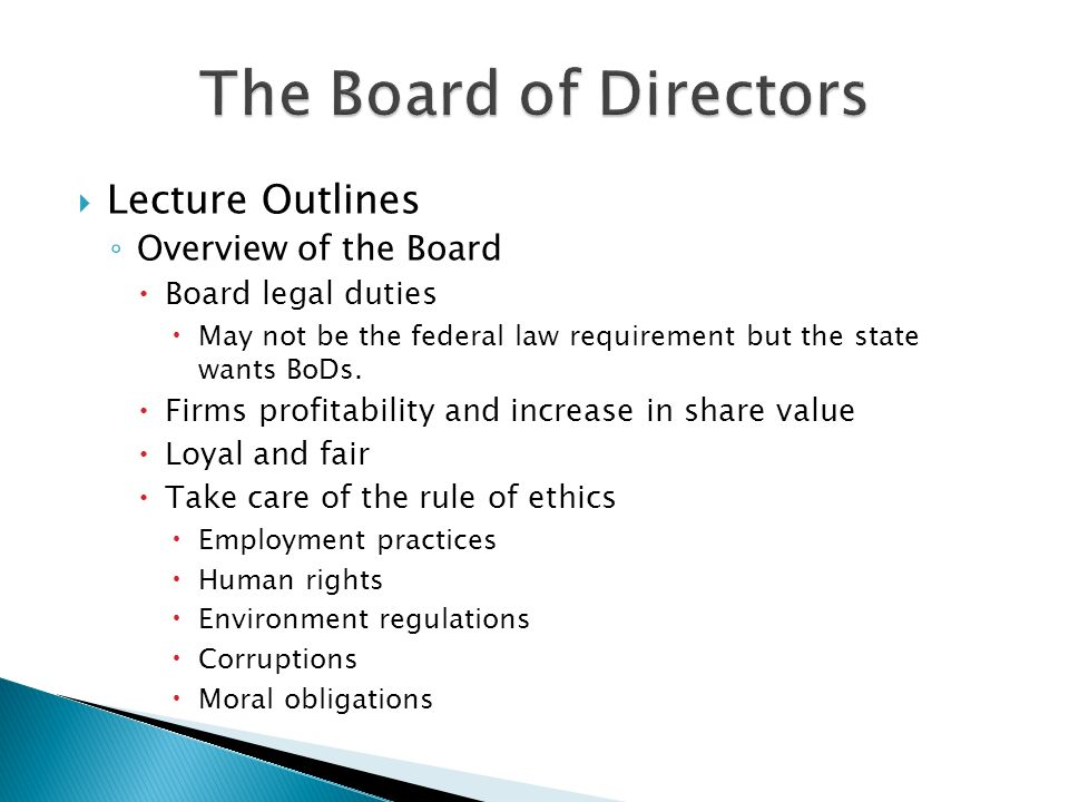  Lecture Outlines ◦ Overview of the Board  Board legal duties  May not be the federal law requirement but the state wants BoDs.