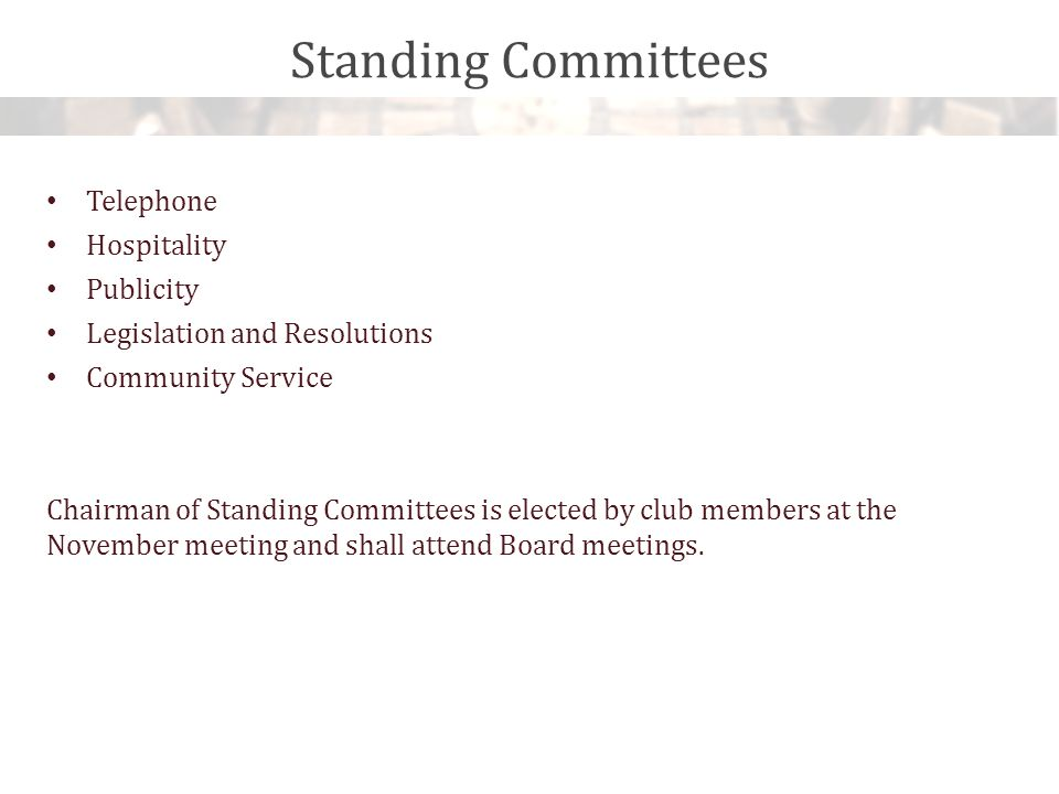 Standing Committees Telephone Hospitality Publicity Legislation and Resolutions Community Service Chairman of Standing Committees is elected by club members at the November meeting and shall attend Board meetings.