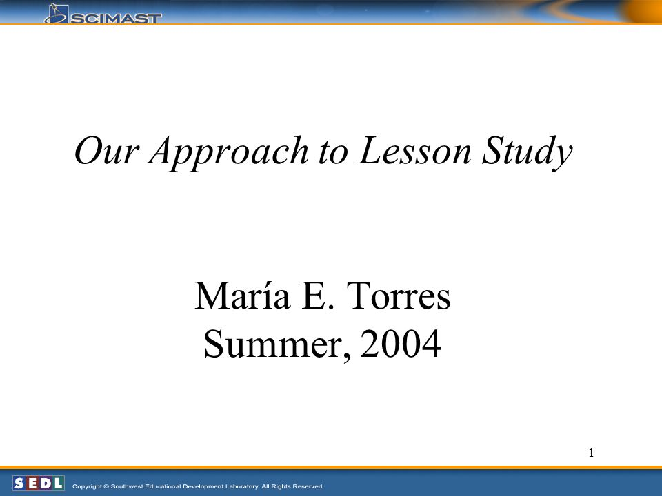 1 Our Approach to Lesson Study María E. Torres Summer, 2004