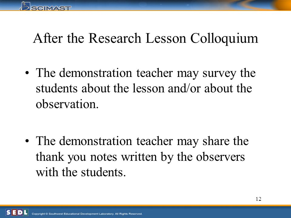 12 After the Research Lesson Colloquium The demonstration teacher may survey the students about the lesson and/or about the observation.