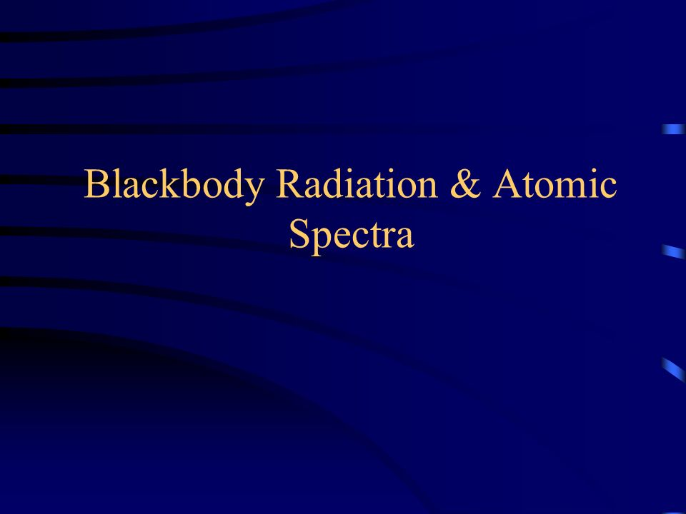 Blackbody Radiation & Atomic Spectra