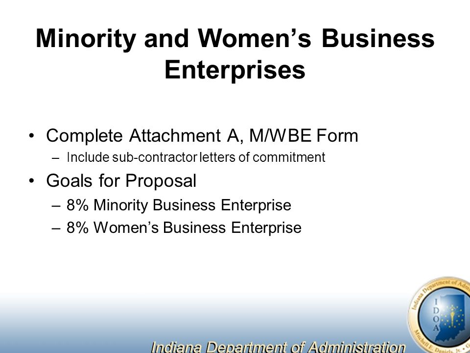 Minority and Women's Business Enterprises Complete Attachment A, M/WBE Form –Include sub-contractor letters of commitment Goals for Proposal –8% Minority Business Enterprise –8% Women's Business Enterprise