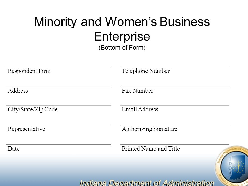 Respondent FirmTelephone Number AddressFax Number City/State/Zip Code Address RepresentativeAuthorizing Signature DatePrinted Name and Title Minority and Women's Business Enterprise (Bottom of Form)
