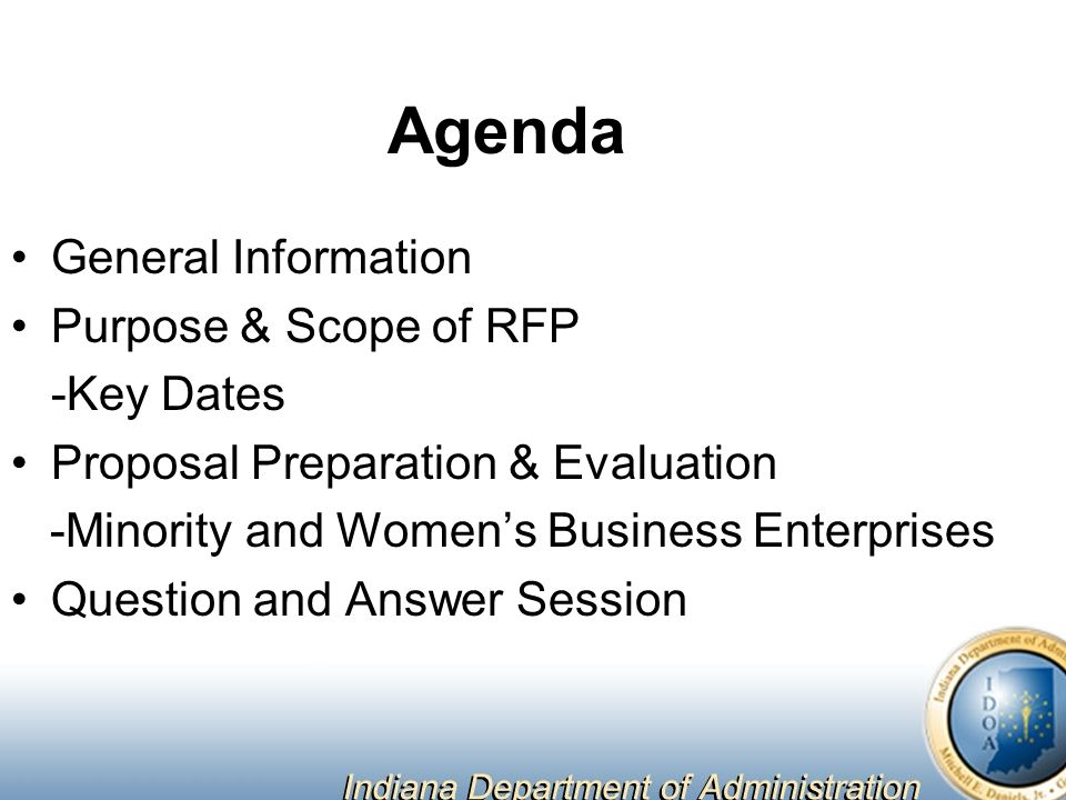 Agenda General Information Purpose & Scope of RFP -Key Dates Proposal Preparation & Evaluation -Minority and Women's Business Enterprises Question and Answer Session
