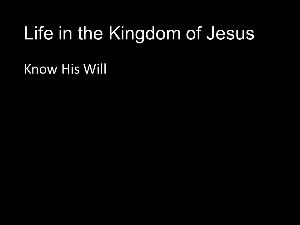 Life in the Kingdom of Jesus Know His Will