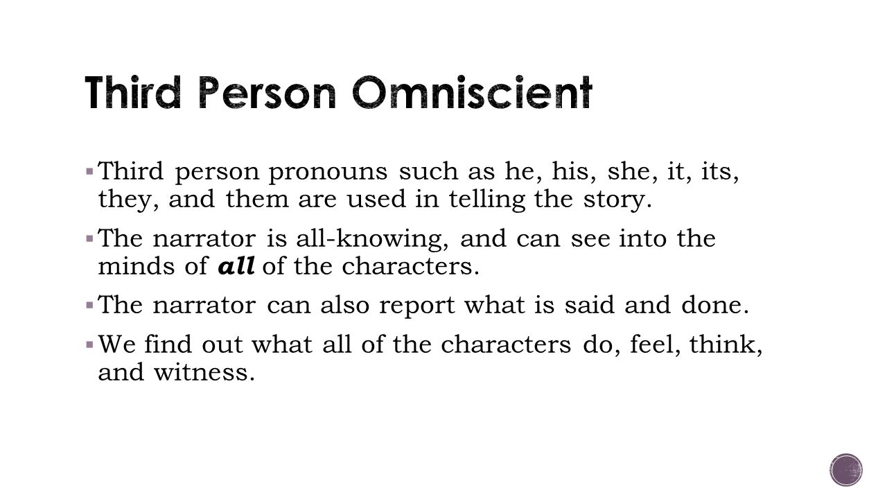  Third person pronouns such as he, his, she, it, its, they, and them are used in telling the story.