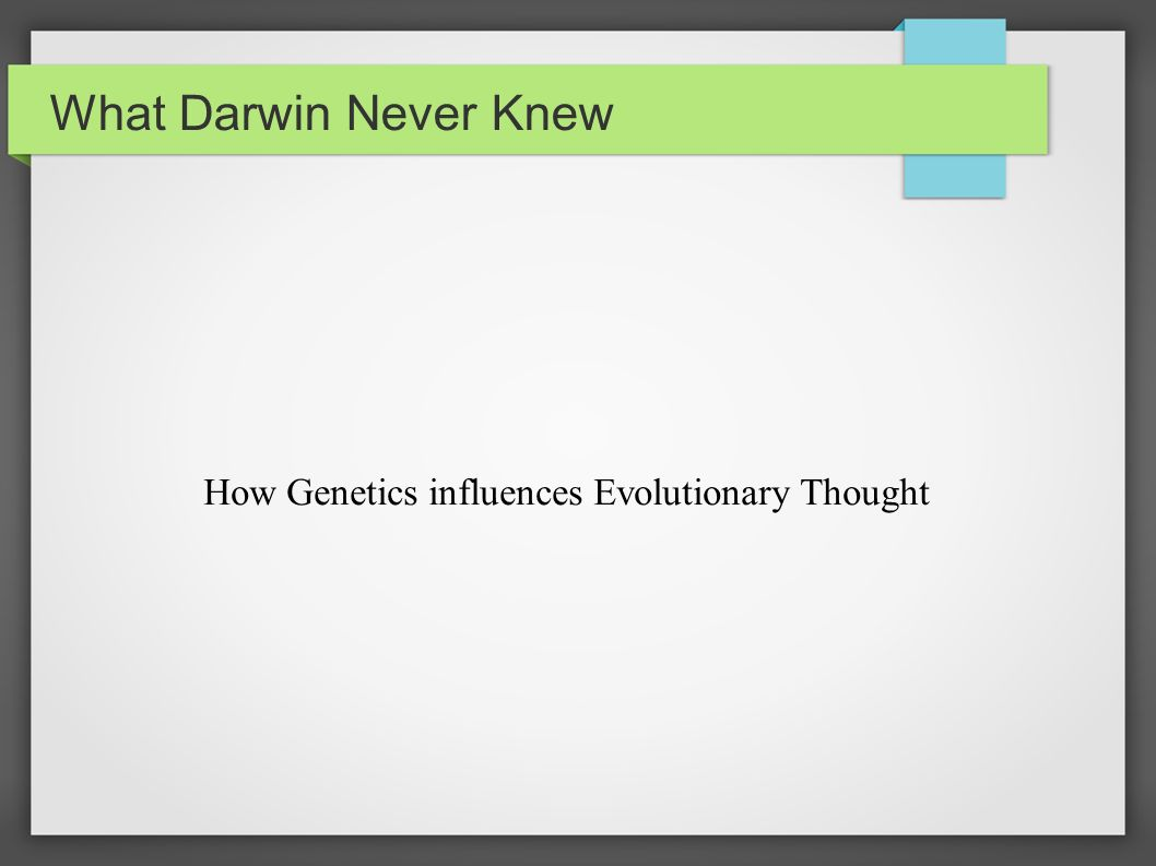What Darwin Never Knew How Genetics Influences Evolutionary Thought